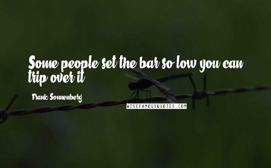 Frank Sonnenberg quotes: Some people set the bar so low you can trip over it.