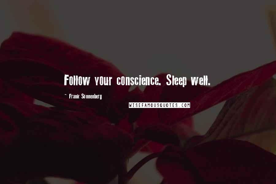 Frank Sonnenberg quotes: Follow your conscience. Sleep well.