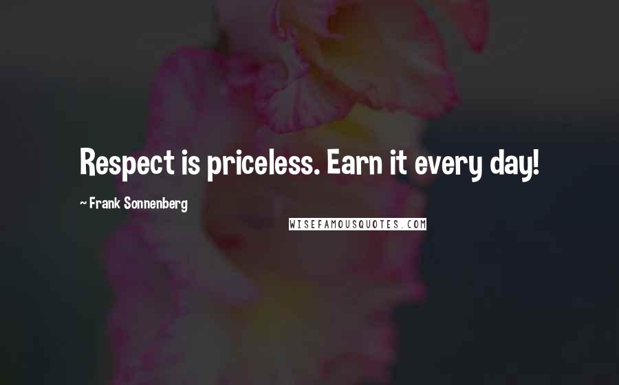 Frank Sonnenberg quotes: Respect is priceless. Earn it every day!
