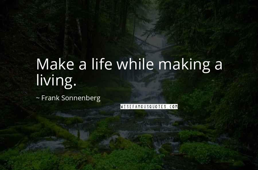 Frank Sonnenberg quotes: Make a life while making a living.