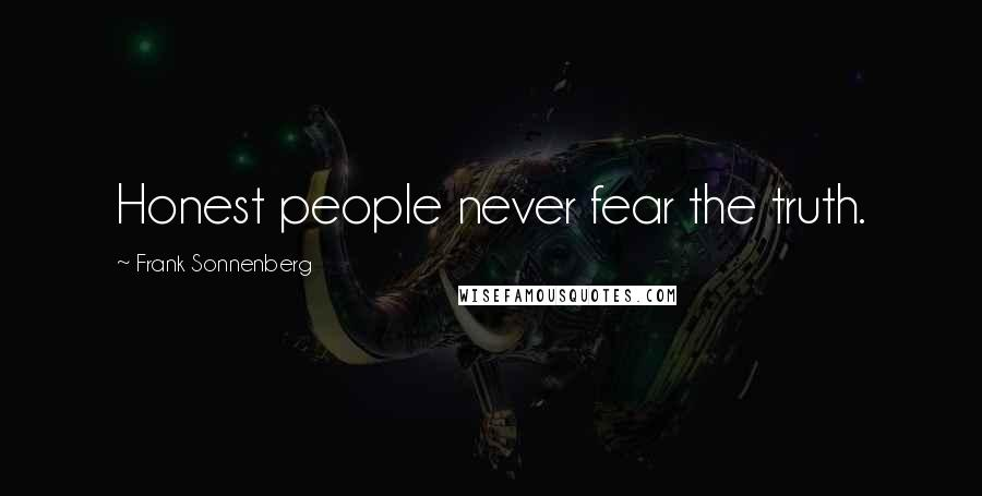 Frank Sonnenberg quotes: Honest people never fear the truth.