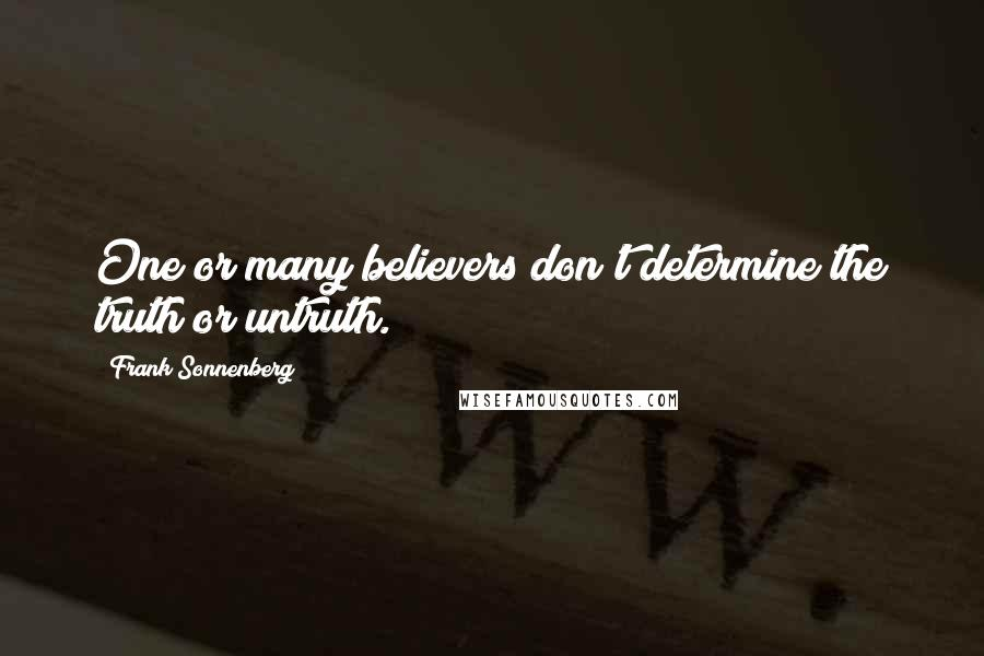 Frank Sonnenberg quotes: One or many believers don't determine the truth or untruth.