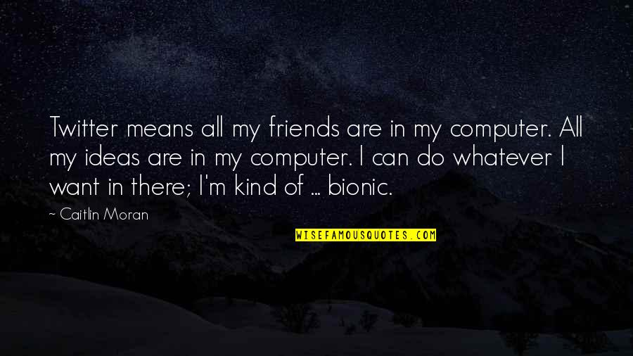 Frank Westheimer Quotes By Caitlin Moran: Twitter means all my friends are in my