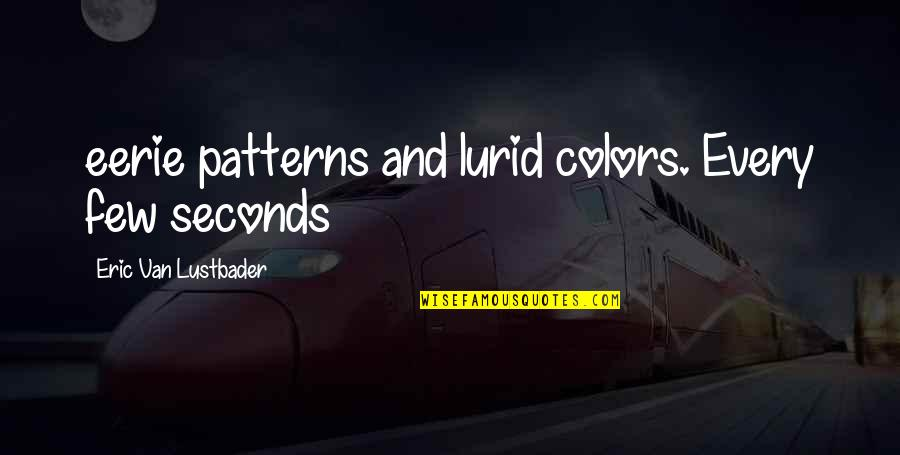 Frank Westheimer Quotes By Eric Van Lustbader: eerie patterns and lurid colors. Every few seconds