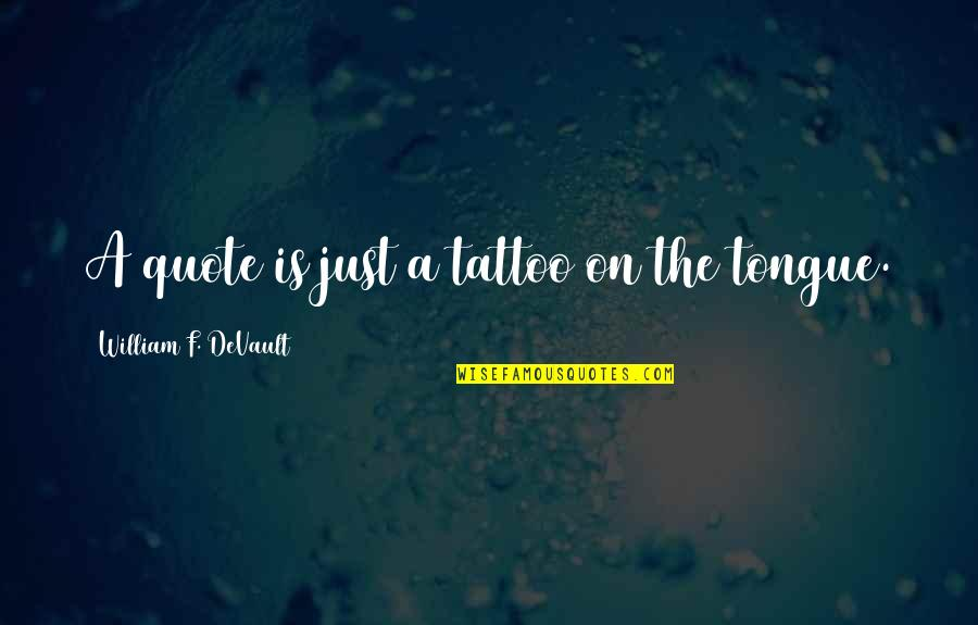Frank Westheimer Quotes By William F. DeVault: A quote is just a tattoo on the