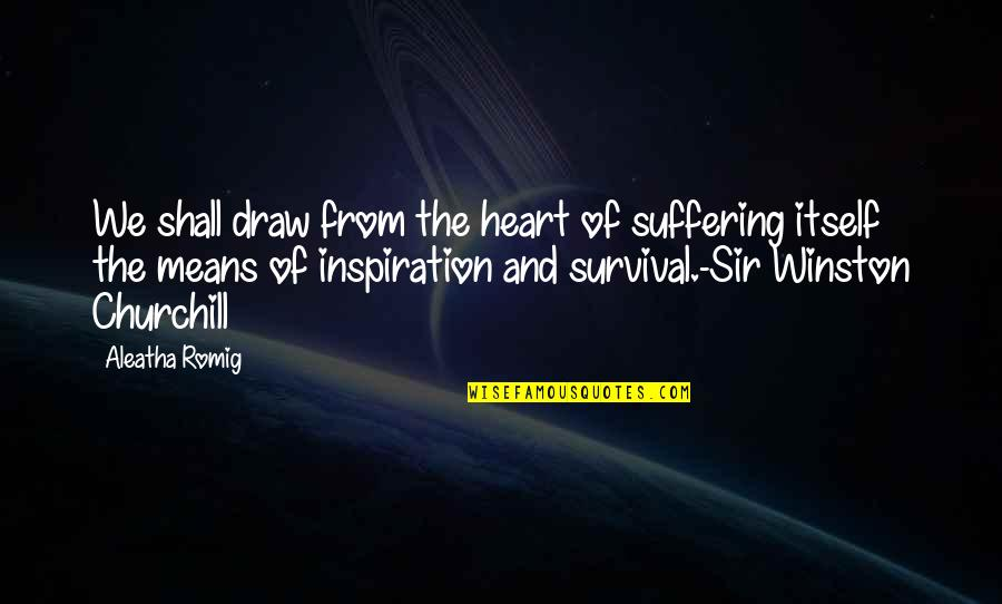 Frankenstein Alps Quotes By Aleatha Romig: We shall draw from the heart of suffering
