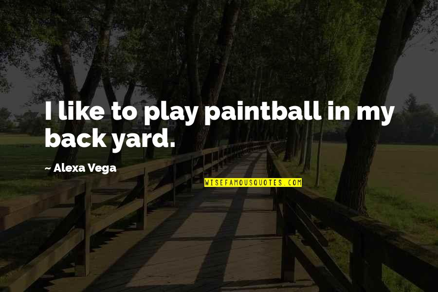 Frankenstein Alps Quotes By Alexa Vega: I like to play paintball in my back