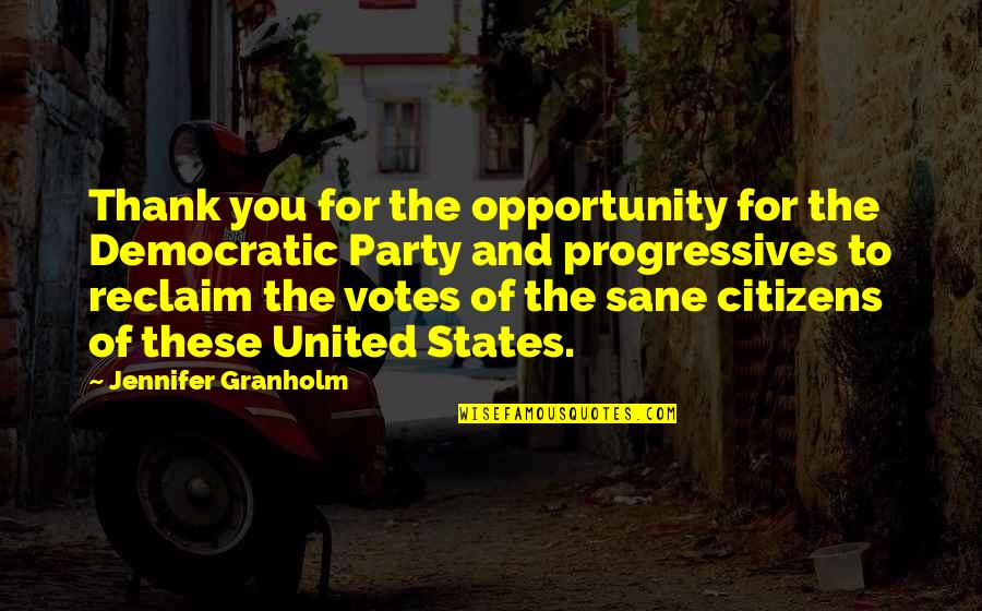 Frankenstein Alps Quotes By Jennifer Granholm: Thank you for the opportunity for the Democratic