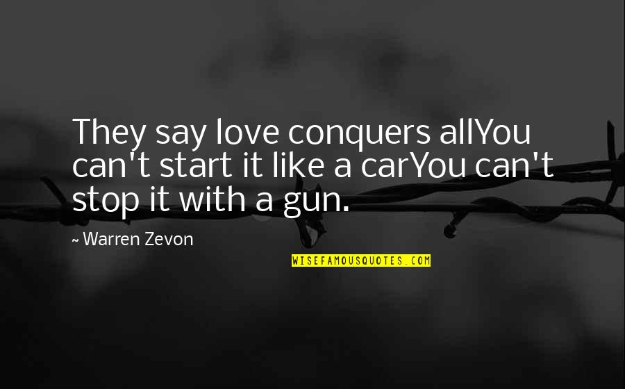 Frankenstein Alps Quotes By Warren Zevon: They say love conquers allYou can't start it