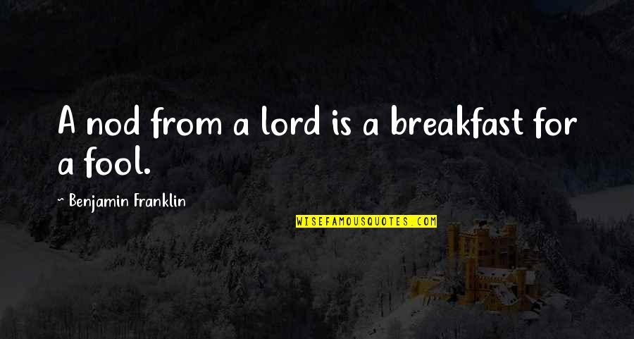 Frankenstein Drowning Girl Quotes By Benjamin Franklin: A nod from a lord is a breakfast