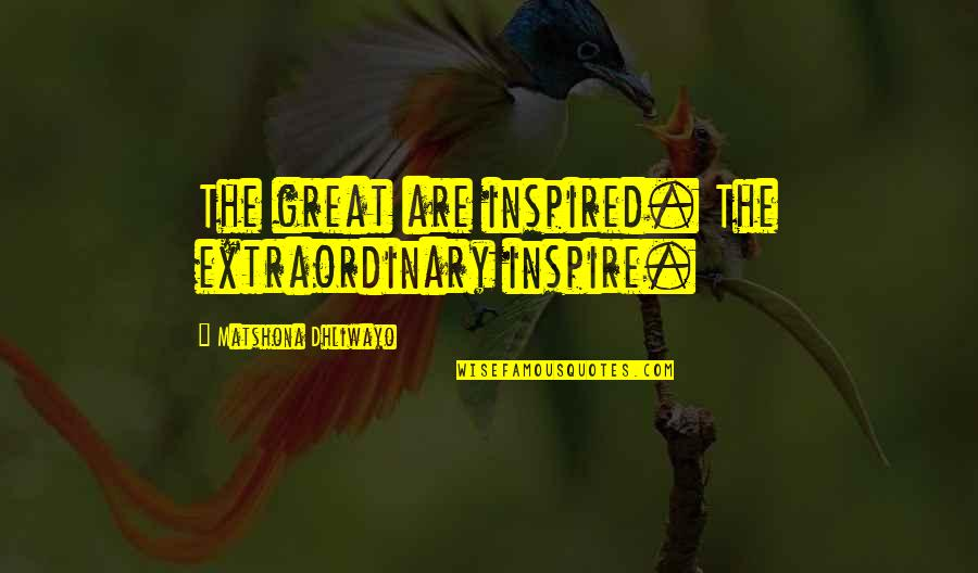 Frankenstein Hubris Quotes By Matshona Dhliwayo: The great are inspired. The extraordinary inspire.