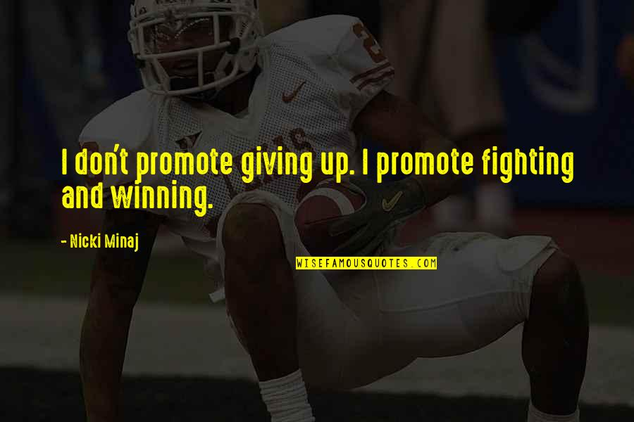 Frankenstein Hubris Quotes By Nicki Minaj: I don't promote giving up. I promote fighting