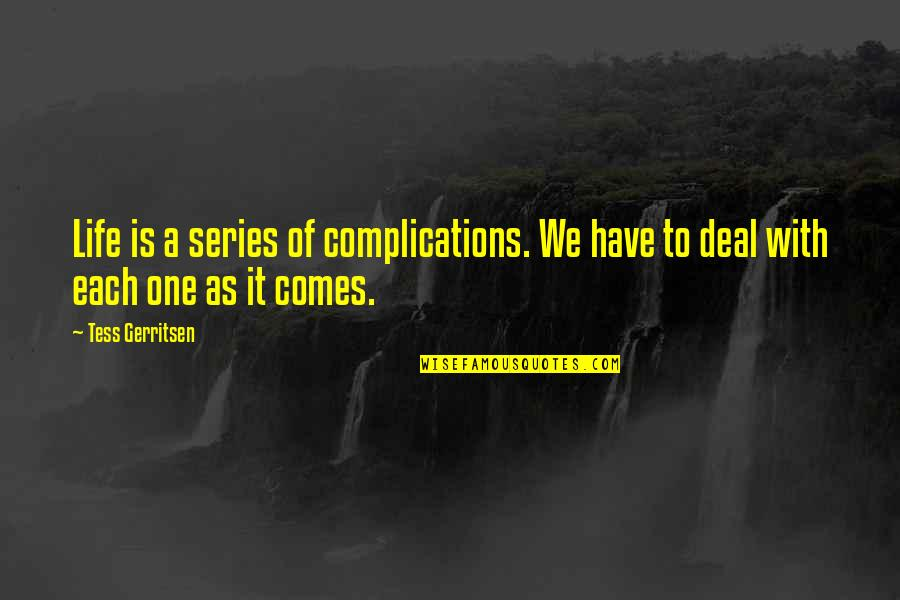 Frankenstein Hubris Quotes By Tess Gerritsen: Life is a series of complications. We have