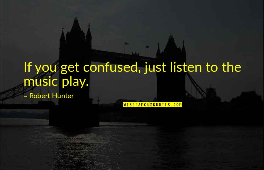 Frankenstein Patriarchal Quotes By Robert Hunter: If you get confused, just listen to the