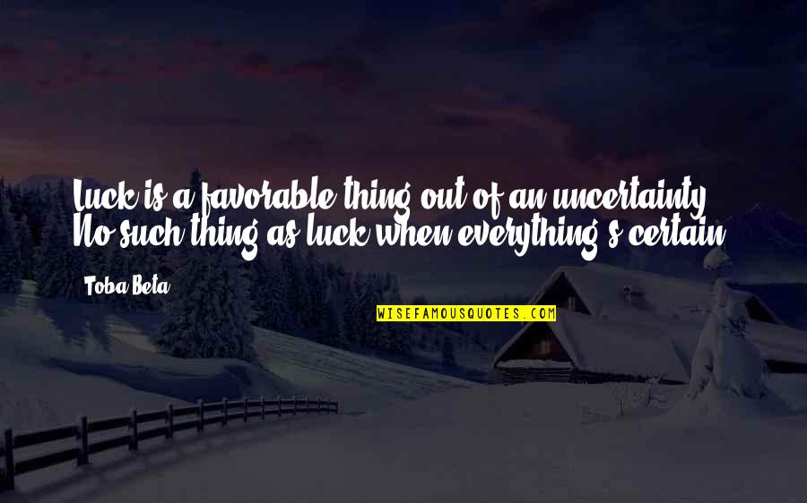 Frankenstein Patriarchal Quotes By Toba Beta: Luck is a favorable thing out of an