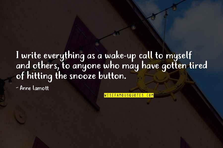 Frankenstein Physical Appearance Quotes By Anne Lamott: I write everything as a wake-up call to