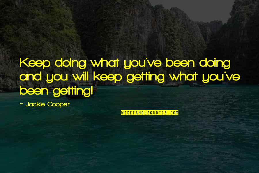 Frankenstein Physical Appearance Quotes By Jackie Cooper: Keep doing what you've been doing and you