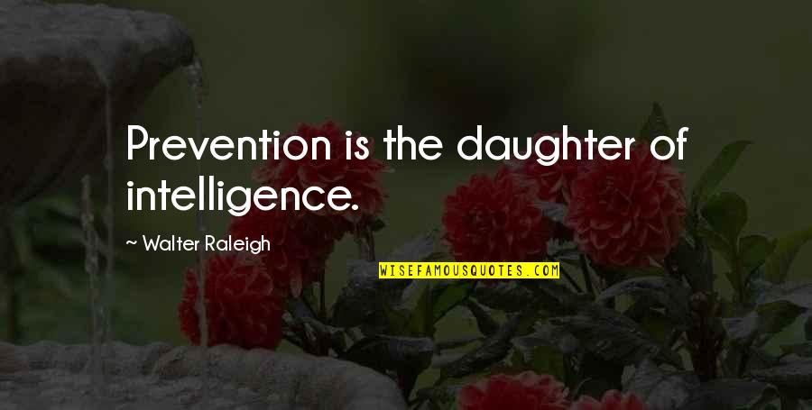 Frankenstein Physical Appearance Quotes By Walter Raleigh: Prevention is the daughter of intelligence.