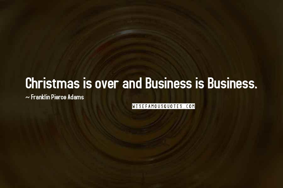 Franklin Pierce Adams quotes: Christmas is over and Business is Business.