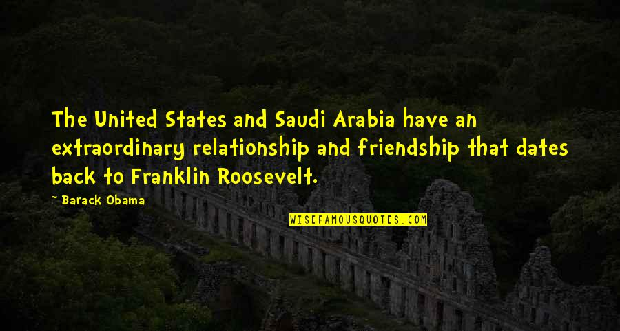 Franklin Roosevelt Quotes By Barack Obama: The United States and Saudi Arabia have an