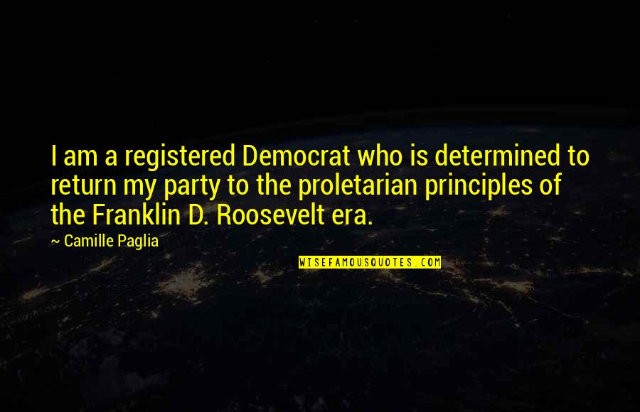 Franklin Roosevelt Quotes By Camille Paglia: I am a registered Democrat who is determined