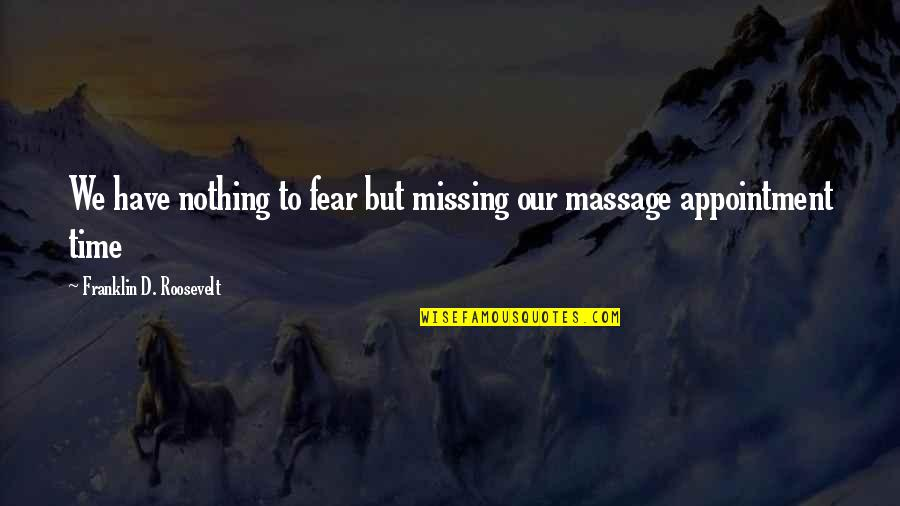Franklin Roosevelt Quotes By Franklin D. Roosevelt: We have nothing to fear but missing our