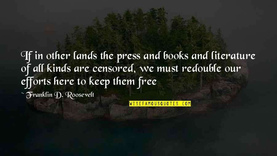 Franklin Roosevelt Quotes By Franklin D. Roosevelt: If in other lands the press and books