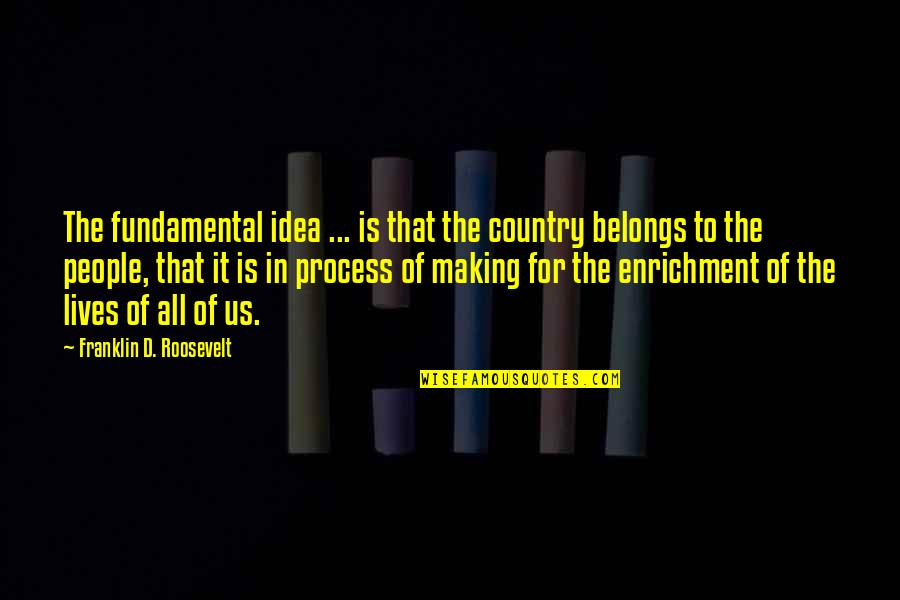 Franklin Roosevelt Quotes By Franklin D. Roosevelt: The fundamental idea ... is that the country