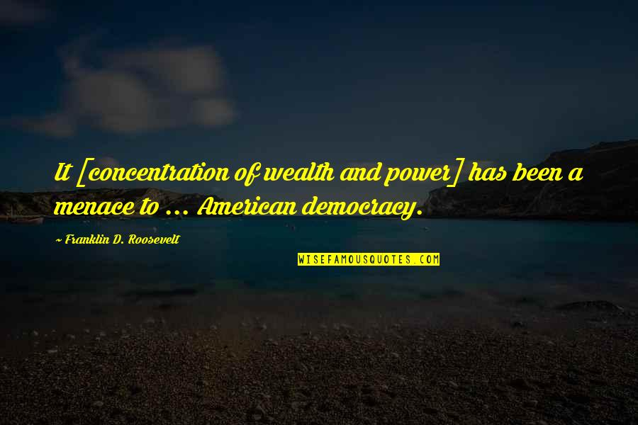 Franklin Roosevelt Quotes By Franklin D. Roosevelt: It [concentration of wealth and power] has been