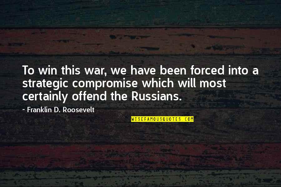 Franklin Roosevelt Quotes By Franklin D. Roosevelt: To win this war, we have been forced