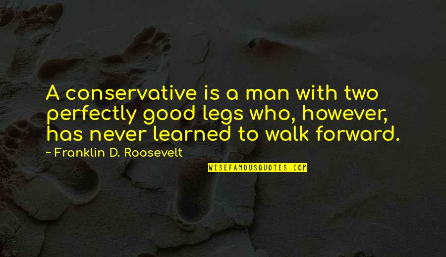 Franklin Roosevelt Quotes By Franklin D. Roosevelt: A conservative is a man with two perfectly