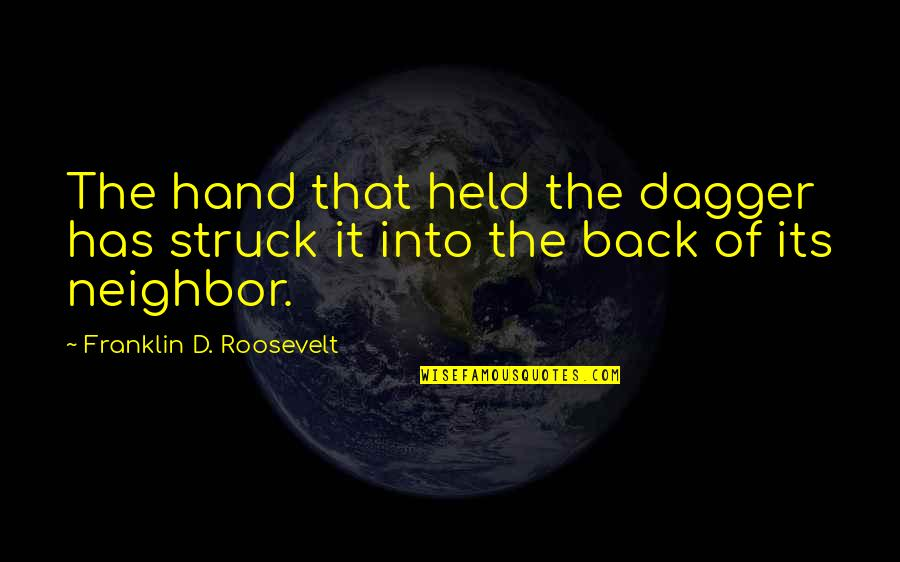 Franklin Roosevelt Quotes By Franklin D. Roosevelt: The hand that held the dagger has struck