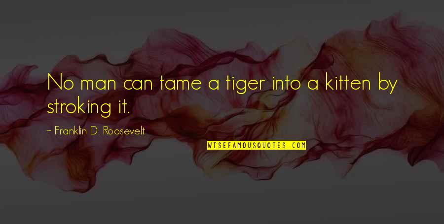 Franklin Roosevelt Quotes By Franklin D. Roosevelt: No man can tame a tiger into a