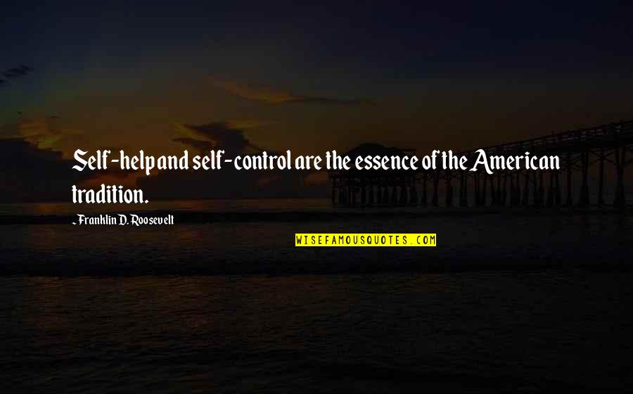 Franklin Roosevelt Quotes By Franklin D. Roosevelt: Self-help and self-control are the essence of the