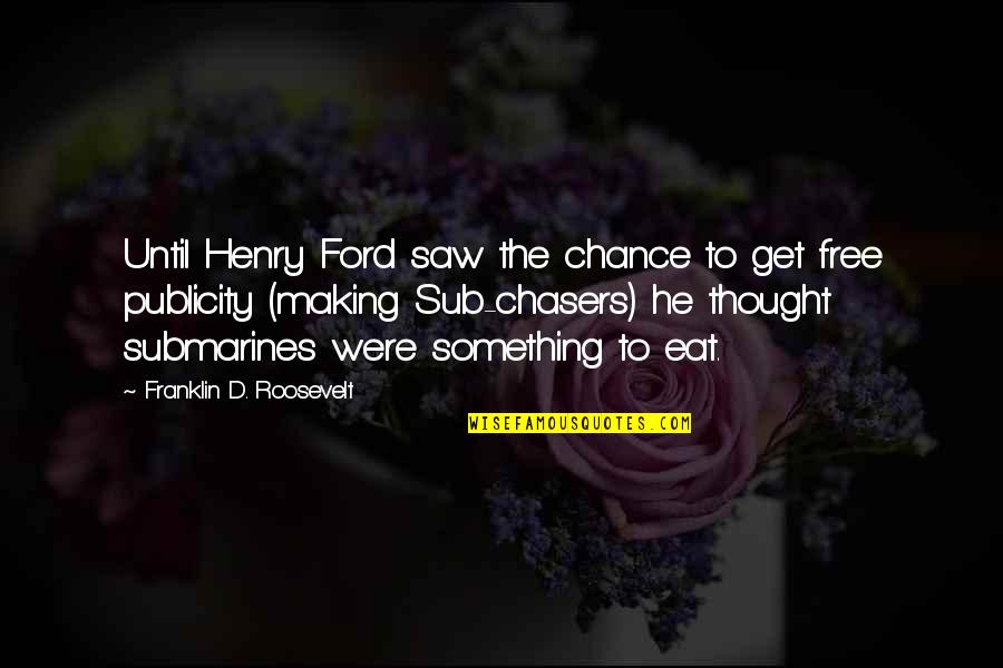 Franklin Roosevelt Quotes By Franklin D. Roosevelt: Until Henry Ford saw the chance to get