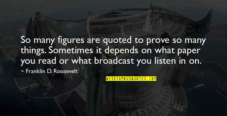 Franklin Roosevelt Quotes By Franklin D. Roosevelt: So many figures are quoted to prove so
