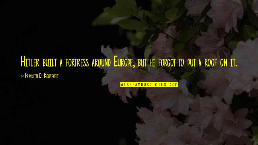Franklin Roosevelt Quotes By Franklin D. Roosevelt: Hitler built a fortress around Europe, but he