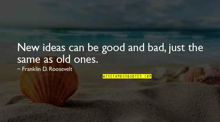 Franklin Roosevelt Quotes By Franklin D. Roosevelt: New ideas can be good and bad, just