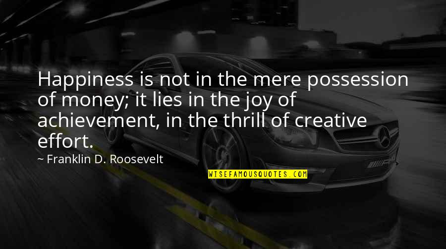 Franklin Roosevelt Quotes By Franklin D. Roosevelt: Happiness is not in the mere possession of