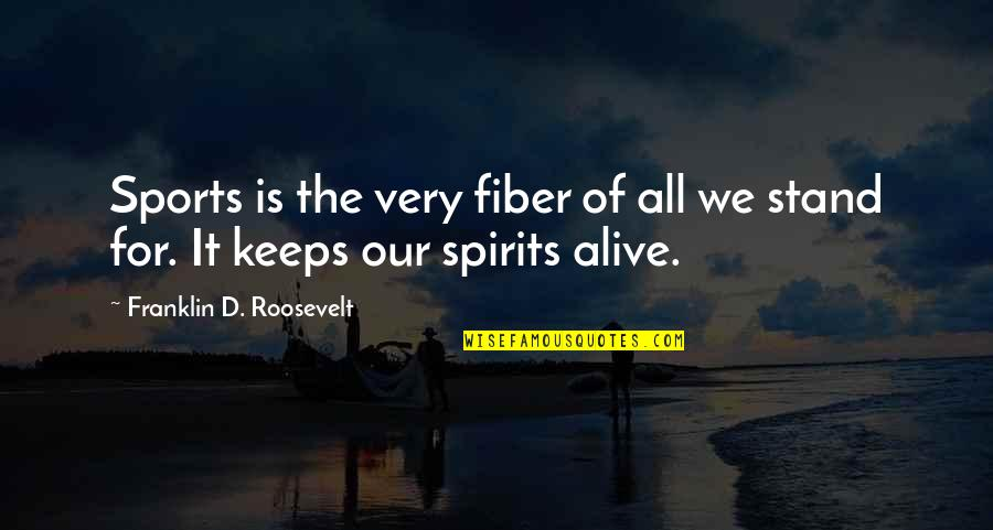 Franklin Roosevelt Quotes By Franklin D. Roosevelt: Sports is the very fiber of all we