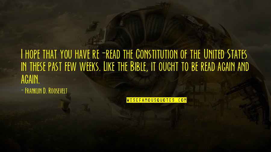 Franklin Roosevelt Quotes By Franklin D. Roosevelt: I hope that you have re-read the Constitution