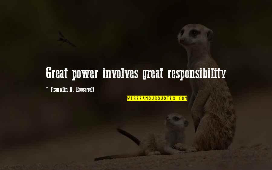 Franklin Roosevelt Quotes By Franklin D. Roosevelt: Great power involves great responsibility