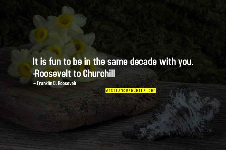 Franklin Roosevelt Quotes By Franklin D. Roosevelt: It is fun to be in the same