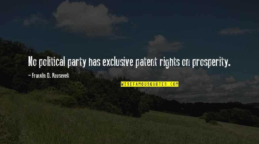 Franklin Roosevelt Quotes By Franklin D. Roosevelt: No political party has exclusive patent rights on
