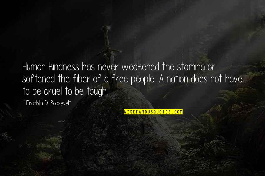 Franklin Roosevelt Quotes By Franklin D. Roosevelt: Human kindness has never weakened the stamina or