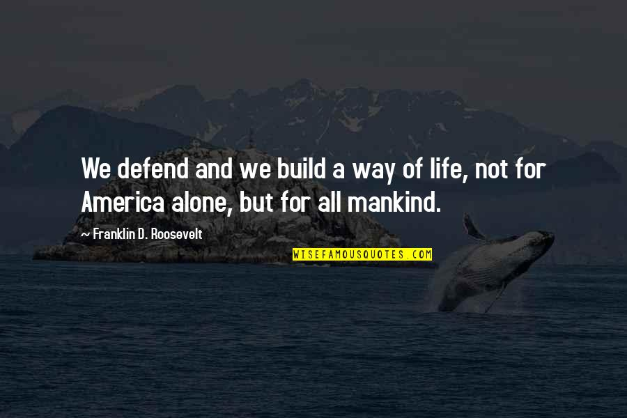 Franklin Roosevelt Quotes By Franklin D. Roosevelt: We defend and we build a way of