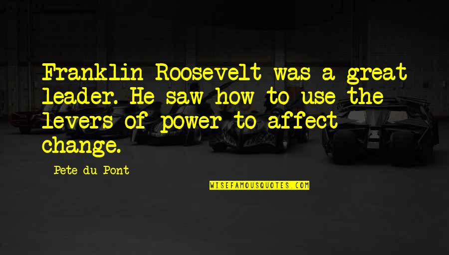 Franklin Roosevelt Quotes By Pete Du Pont: Franklin Roosevelt was a great leader. He saw