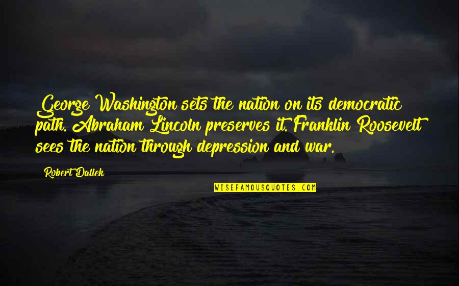 Franklin Roosevelt Quotes By Robert Dallek: George Washington sets the nation on its democratic