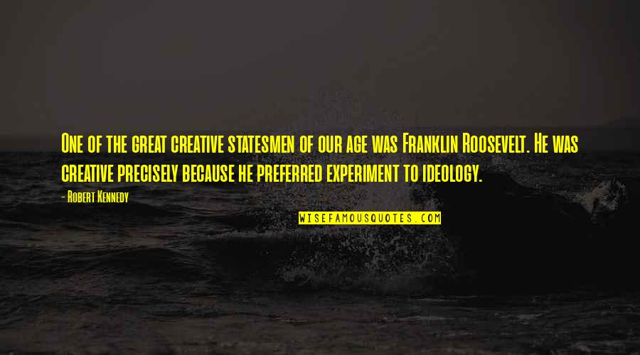 Franklin Roosevelt Quotes By Robert Kennedy: One of the great creative statesmen of our