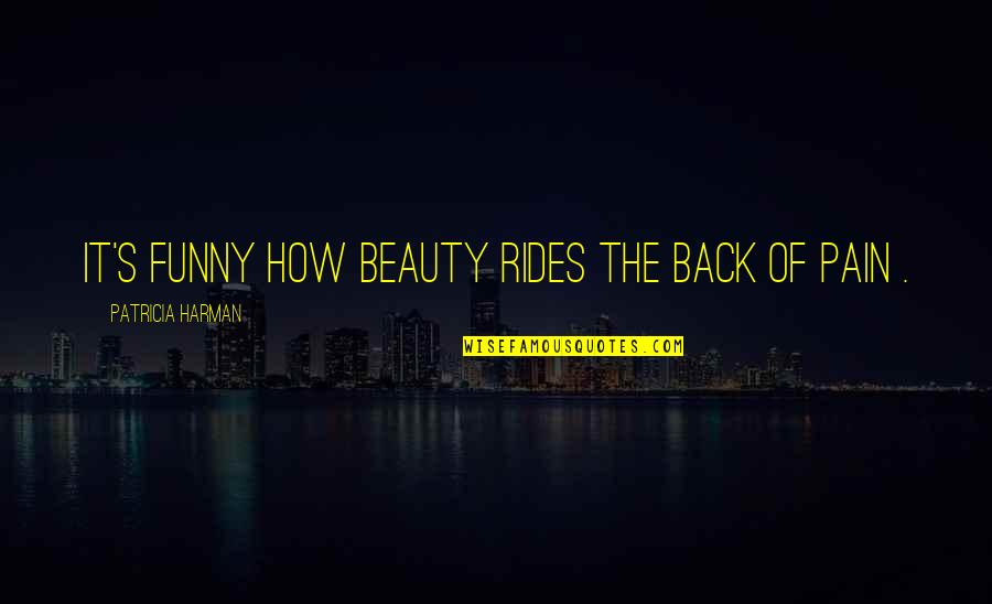 Fransua Laroshfuko Quotes By Patricia Harman: It's funny how beauty rides the back of